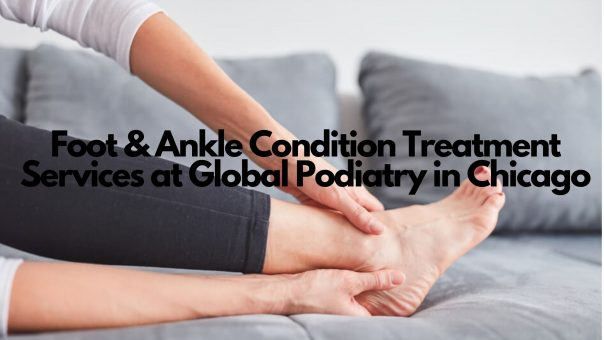 Foot & Ankle Condition Treatment Services at Global Podiatry in Chicago